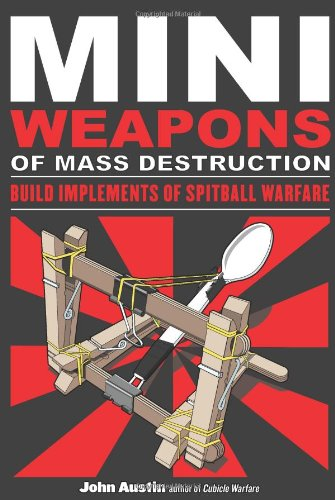 Mini Weapons of Mass Destruction: Build Implements of Spitball Warfare Orion Handy