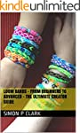 Loom Bands - From Beginners to Advanc...