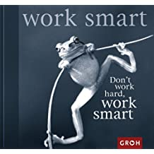 Don't work hard, work smart