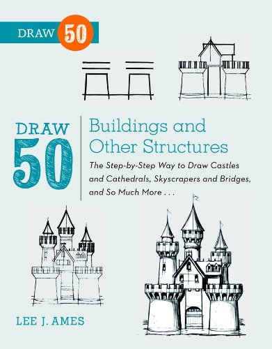 Draw 50 Buildings and Other Structures: The Step-by-Step Way to Draw Castles and Cathedrals, Skyscrapers and Bridges,and So Much More...