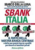 Sbankitalia - 2a Versione ampliata e aggiornata: Partiti, Banche, Assicurazioni. Il furto della nostra Banca Centrale e delle sue enormi riserve e profitti per donarli ai banchieri privati.