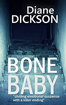 BONE BABY: chilling emotional suspense with a killer ending by [Dickson, Diane M]