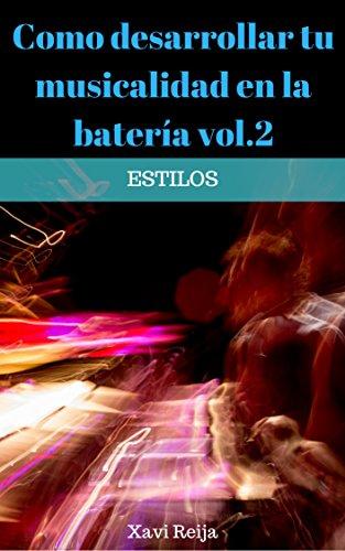 Como desarrollar tu musicalidad en la batería vol.2: Estilos eBook ...
