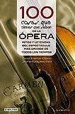 100 Cosas Que Tienes Que Saber De La Ópera (Cien x 100)