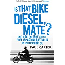 Is that Bike Diesel, Mate?: One Man, One Bike, and the First Lap Around Australia on Used Cooking Oil (English Edition)