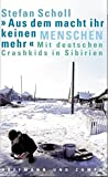 """""""Aus dem macht ihr keinen Menschen mehr"""": Mit deutschen Crashkids in Sibirien - Stefan Scholl"""