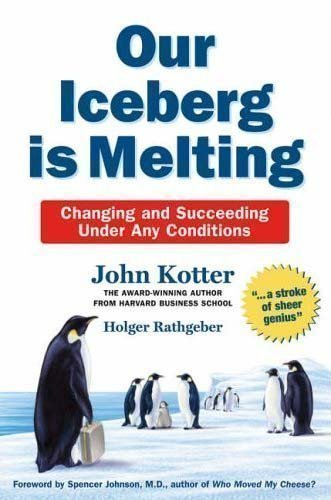 Our Iceberg is Melting: Changing and Succeeding Under Any Conditions by Kotter, John, Rathgeber, Holger 4th (fourth) Edition (2006)