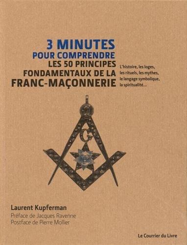 3 minutes pour comprendre les 50 principes fondamentaux de la franc-maçonnerie : l'histoire, les loges, les rituels, les mythes, le langage symbolique, la spiritualité...