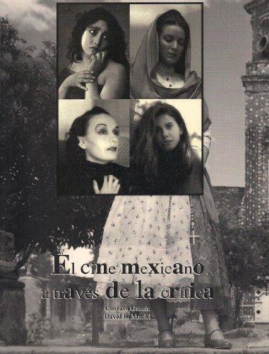 El cine mexicano a traves de la critica / The Mexican film through criticism por Gustavo Garcia