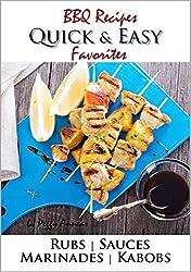 BBQ Recipes: Quick & Easy Favorite BBQ Rubs, Sauces, Marinades & Kabob Recipes