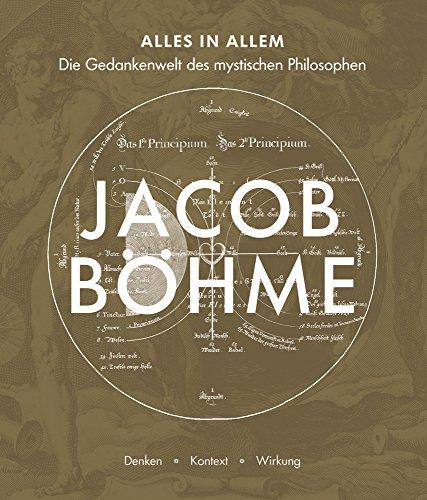 Alles in Allem: Die Gedankenwelt des mystischen Philosophen Jacob Böhme – Denken · Kontext ·...
