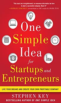 One Simple Idea for Startups and Entrepreneurs:  Live Your Dreams and Create Your Own Profitable Company by [Key, Stephen]