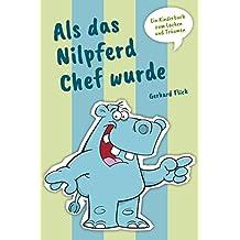 Als das Nilpferd Chef wurde: Ein Kinderbuch zum Lachen und Träumen (German Edition)