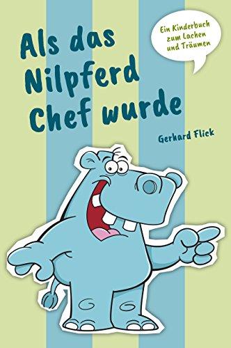 Als das Nilpferd Chef wurde: Ein Kinderbuch zum Lachen und Träumen