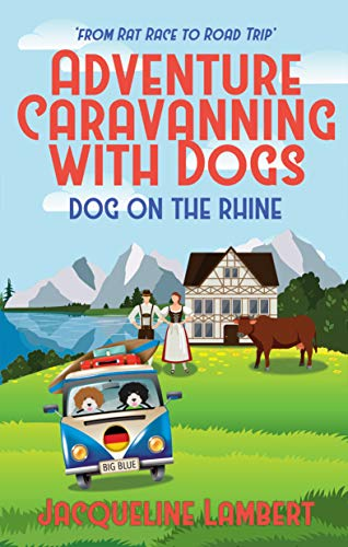 Dog on the Rhine: From Rat Race to Road Trip (Adventure Caravanning with Dogs Book 2) (English Edition)