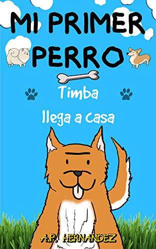 Mi Primer Perro: Libro infantil (6 - 7 años). ¡Timba llega a casa ...