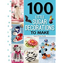 100 Little Sugar Decorations to Make (100