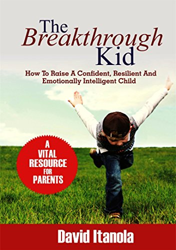 The Breakthrough Kid: How to Raise a Confident, Resilient and Emotionally Intelligent Child (English Edition)