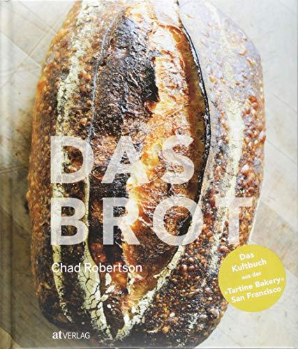 Das Brot: Das Kultbuch aus der »Tartine Bakery« San Francisco Bäcker-brot