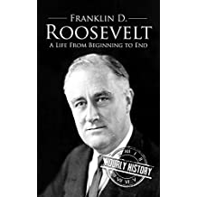 Franklin D. Roosevelt: A Life From Beginning to End (English Edition)