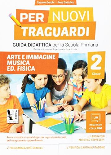 Per nuovi traguardi. Arte, immagine, musica, Ed. fisica. Per la scuola elementare. Con CD-ROM
