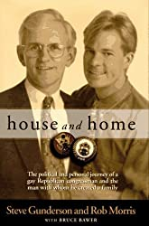 House and Home: The political and personal journey of a gay Republican congressman and the man with whom he created a family by Steve Gunderson (1996-09-01)