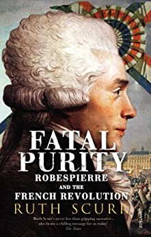 Fatal Purity: Robespierre and the French Revolution par [Scurr, Ruth]