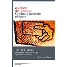 The SWIFT Affair: Swiss Banking Secrecy and the Fight against Terrorist Financing