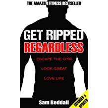 Get Ripped Regardless: Escape the Gym, Look Great, Love Life (Get Ripped Series Book 1) (English Edition)
