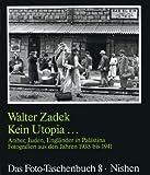 Kein Utopia. Araber, Juden, Engländer in Palästina. Fotografien aus den Jahren 1935 bis 1941 - Walter Zadek