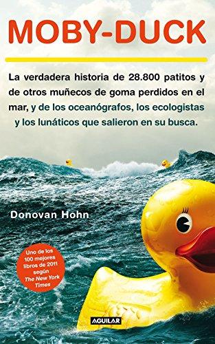 Moby-Duck: La verdadera historia de 28.800 patitos y de otros muñecos de goma perdidos en e (OTROS GENERALES AGUILAR.)