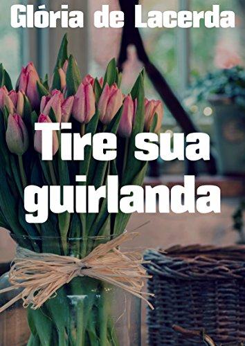 Tire sua guirlanda (Portuguese Edition) por Glória de Lacerda