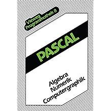 Pascal: Algebra  -  Numerik  -  Computergraphik (Vieweg-Programmothek) (German Edition)