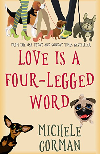 Love is a Four-Legged Word: The romantic comedy about canines, conception and fresh starts by [Gorman, Michele]