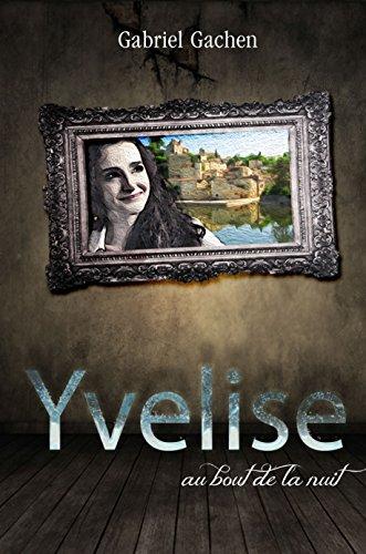 Couverture du livre Yvelise: au bout de la nuit