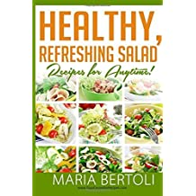 Healthy Refreshing Salad Recipes for Anytime: 3 (Food Recipe Series) by Maria Bertoli (16-Jul-2014) Paperback