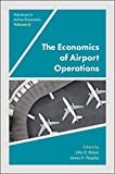 The Economics of Airport Operations (Advances in Airline Economics Book 6)