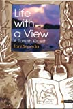 Life With a View: A Turkish Quest by Toni Sepeda (2007-04-18)