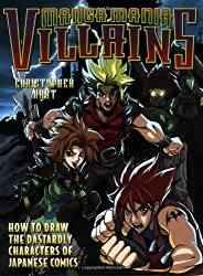 Manga Mania Villains: How to Draw the Dastardly Characters of Japanese Comics by Christopher Hart (2003-07-01)