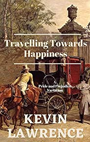 Travelling Towards Happiness: A Pride and Prejudice Variation (English Edition)