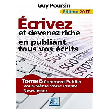 Écrivez et devenez riche en publiant tous vos écrits: Comment publier vous-même votre propre newsletter