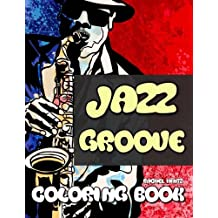 Jazz Groove - Coloring Book: Band Music Art Drawings and Sketches, New York Urban Style - Black & White Prints