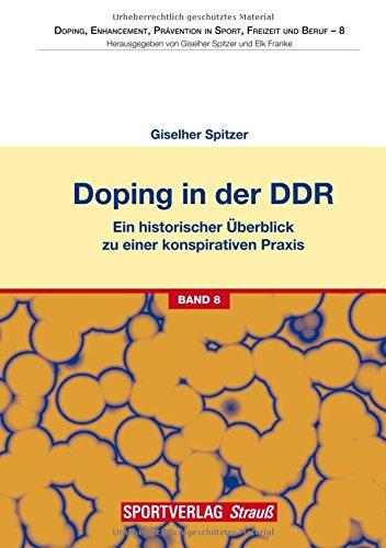 Doping in der DDR: Ein historischer Überblick zu einer konspirativen Praxis. Genese – Verantwortung – Gefahren (Doping, Enhancement, Prävention in Sport, Freizeit und Beruf)