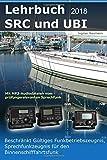 Lehrbuch SRC und UBI. Beschränkt Gültiges Funkbetriebszeugnis, Sprechfunkzeugnis für den Binnenschifffahrtsfunk