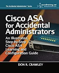 Cisco ASA for Accidental Administrators: An Illustrated Step-by-Step ASA Learning and Configuration Guide by Don R. Crawley (2015-03-04)