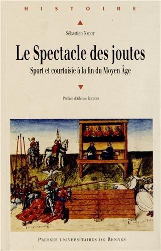 Spectacle des joutes : Sport et courtoisie à la fin du Moyen Age par Sébastien Nadot