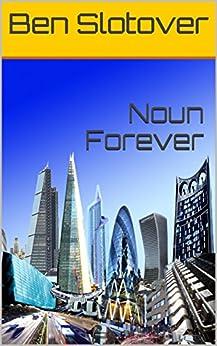 Noun Forever: A Ben Slotover short story by [Slotover, Ben]