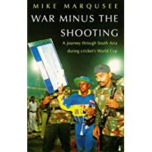 War Minus the Shooting: Journey Through South Asia During Cricket's World Cup by Mike Marqusee (1997-08-01)