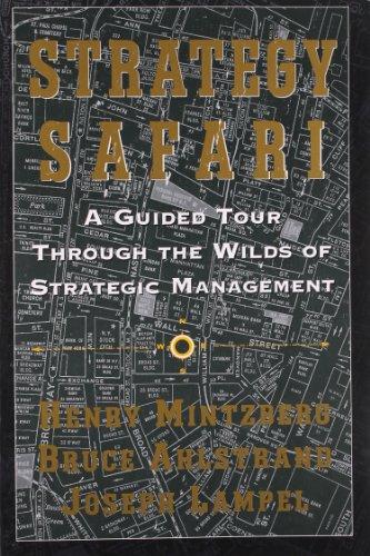 Strategy Safari: A Guided Tour Through the Wilds of Strategic Mangament: A Guided Tour Through The Wilds Of Strategic Management