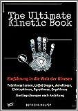 The Ultimate Kinetic Book: Einführung in die Welt der Kinesen. Telekinese lernen, Löffel biegen, Aerokinese, Elektrokinese, Pyrokinese, Cryokinese. Praktische Einstiegsübungen nach Anleitung